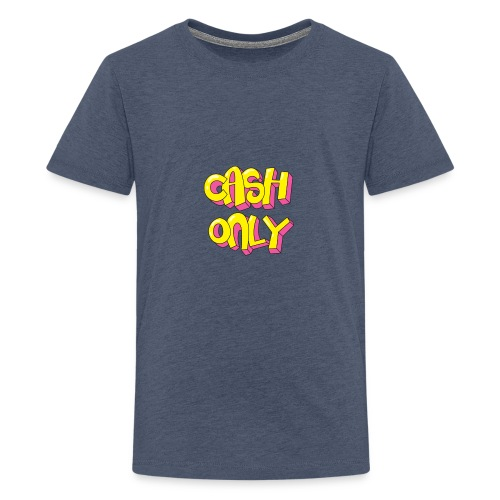 Cash only - Teenager Premium T-shirt