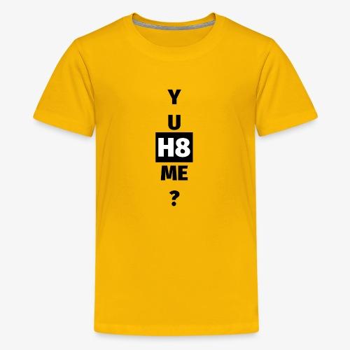 YU H8 ME dark - Teenage Premium T-Shirt