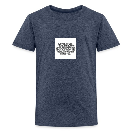 You are my best friwnd, my human diary, and... - Teenage Premium T-Shirt