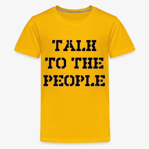 Talk to the people - schwarz - Teenager Premium T-Shirt