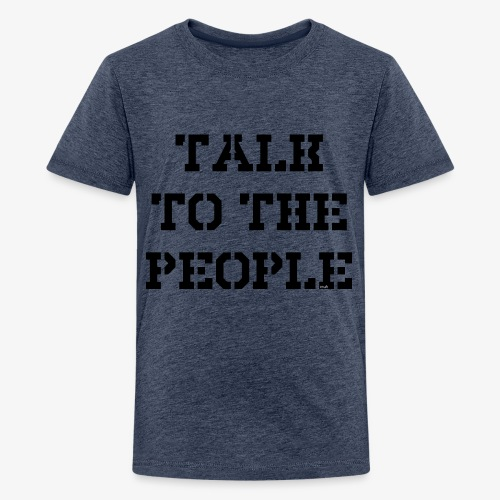 Talk to the people - schwarz - Teenager Premium T-Shirt