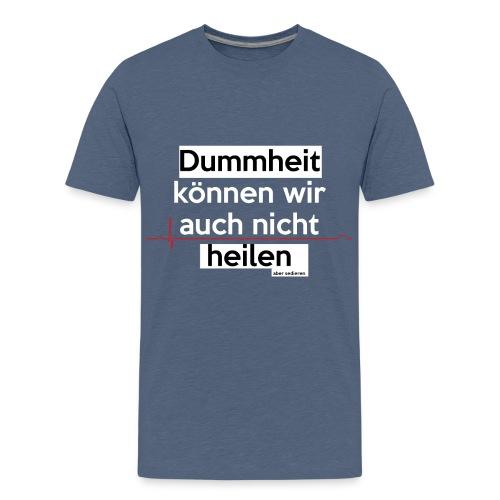 Dummheit können wir auch nicht heilen (...) - Teenager Premium T-Shirt
