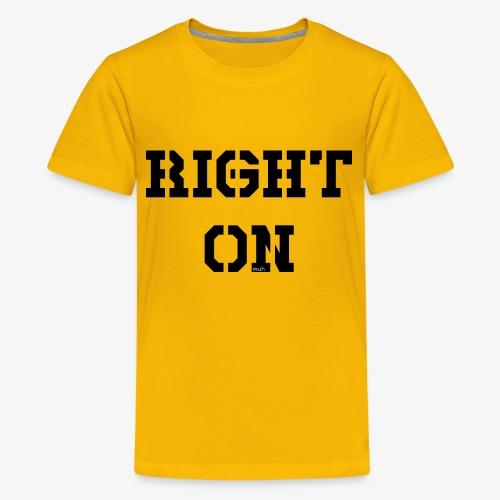 Right On - black - Teenager Premium T-Shirt