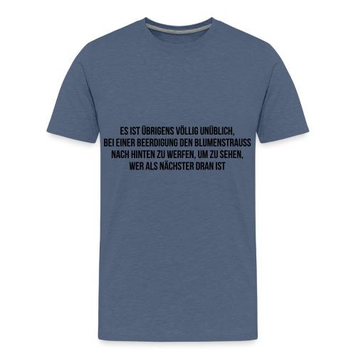 Beerdigung und Blumenstrauß Spruch - Teenager Premium T-Shirt