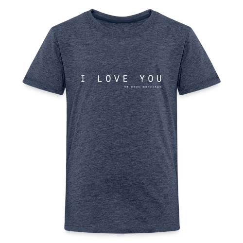 I Love You by The Nerved Corporation - Teenage Premium T-Shirt