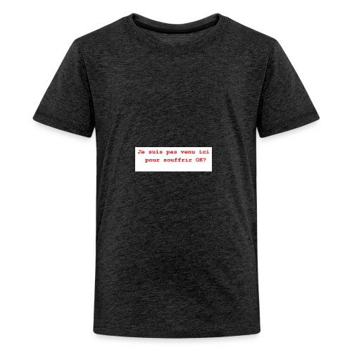 Je suis pas venu ici pour souffrir ok humour, c' - T-shirt Premium Ado