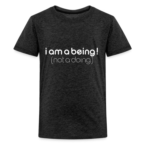 i am a being white - Teenage Premium T-Shirt