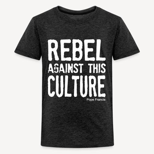 REBEL AGAINST THIS CULTURE - Teenage Premium T-Shirt