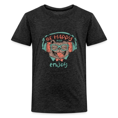 Be happy Mops and enjoy / Genießer Hunde Leben - Teenager Premium T-Shirt