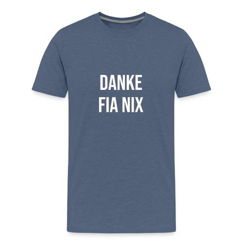 Vorschau: Danke fia nix - Teenager Premium T-Shirt