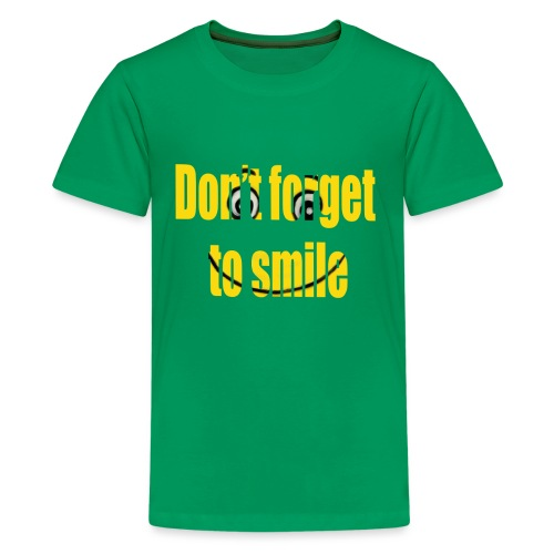 Don t forget to smile - Teenager Premium T-shirt