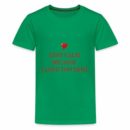 KEEP CALM I LOVE YOU MOM - T-shirt Premium Ado
