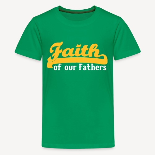 FAITH OF OUR FATHERS - Teenage Premium T-Shirt
