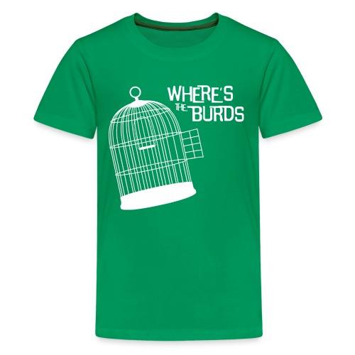 Where s The Burds - Teenage Premium T-Shirt