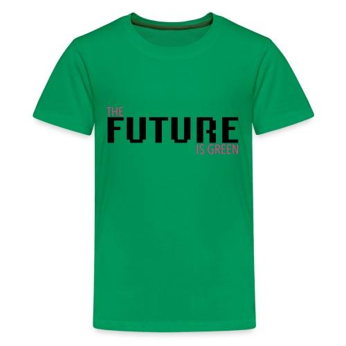 The FUTURE is GREEN! - Teenager Premium T-Shirt
