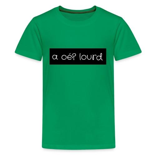 a oé? lourd - T-shirt Premium Ado