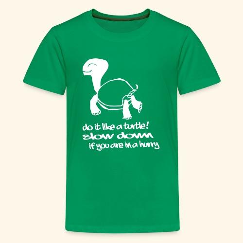 Mach es wie eine Schildkröte - Teenager Premium T-Shirt