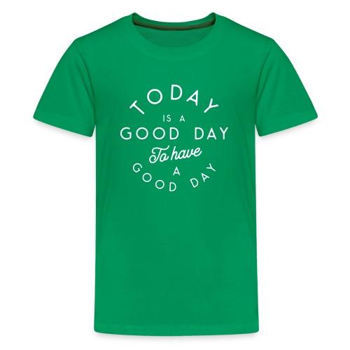 Bonne journée pour avoir une bonne journée - Teenage Premium T-Shirt