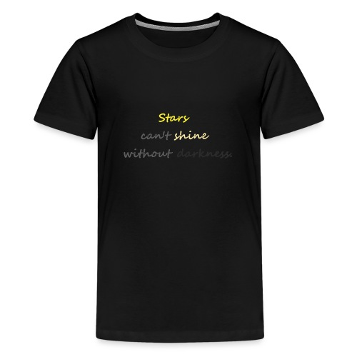 Stars can not shine without darkness - Teenage Premium T-Shirt