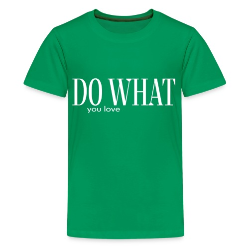 DO WHAT YOU LOVE - Teenager Premium T-Shirt