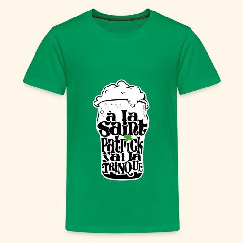 SAINT PATRICK j'ai la TRINQUE - T-shirt Premium Ado