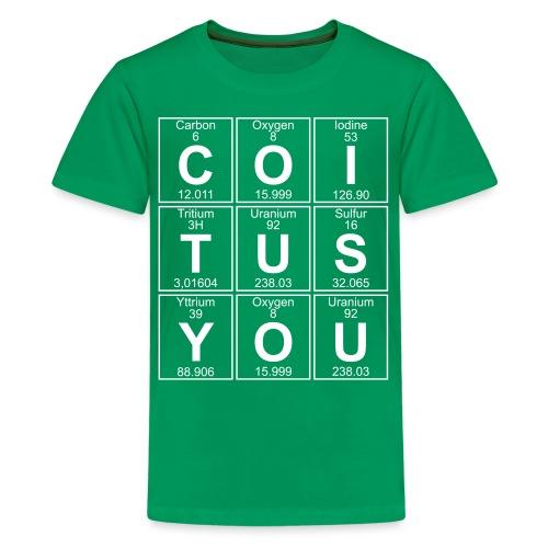 C-O-I-T-U-S Y-O-U (coitus you) - Teenage Premium T-Shirt