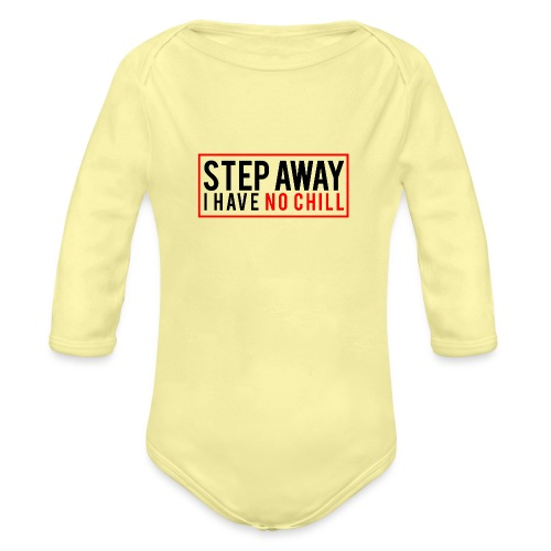 Step Away I have No Chill Clothing - Organic Longsleeve Baby Bodysuit