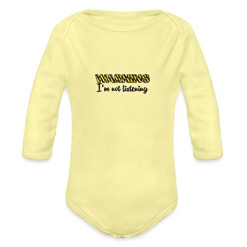 Warning Im not listening! - Organic Longsleeve Baby Bodysuit