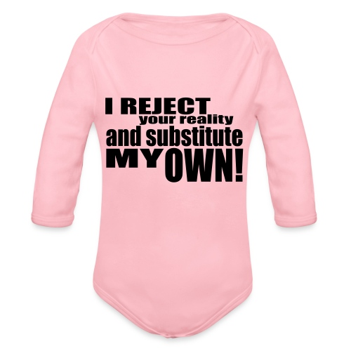 I reject your reality and substitute my own - Organic Longsleeve Baby Bodysuit