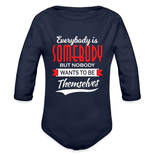 Everybody is somebody but noone wants to be... - Økologisk langermet baby-body