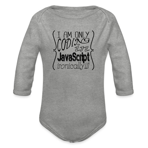 I am only coding in JavaScript ironically!!1 - Organic Longsleeve Baby Bodysuit