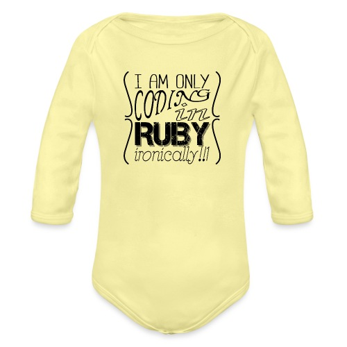 I am only coding in Ruby ironically!!1 - Organic Longsleeve Baby Bodysuit