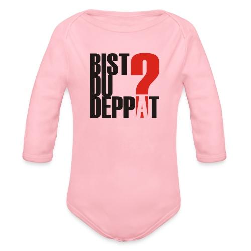 Bist Du Deppat?... - Baby Bio-Langarm-Body