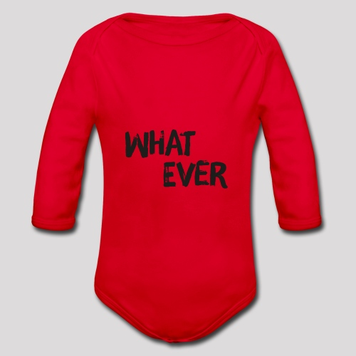 What ever - Cooler Spruch - Baby Bio-Langarm-Body