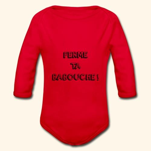 Tee-shirt ( FERME TA BABOUCHE ! ) - Body Bébé bio manches longues