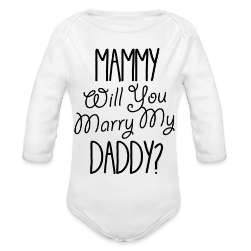 Mammy Will You Marry My Daddy - Organic Longsleeve Baby Bodysuit
