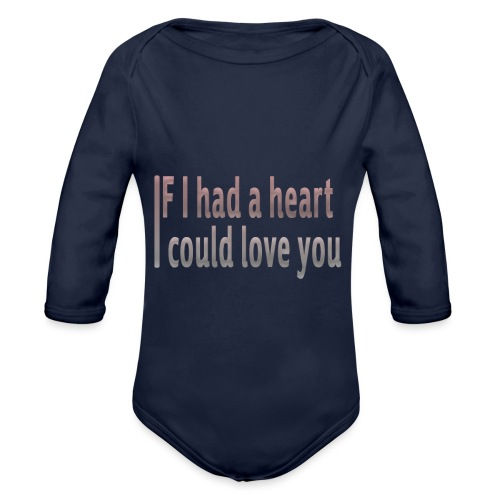 if i had a heart i could love you - Organic Longsleeve Baby Bodysuit