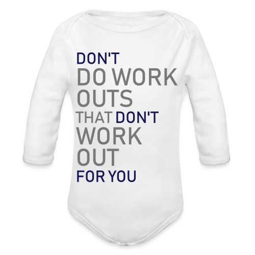 Don't do workouts - Organic Longsleeve Baby Bodysuit