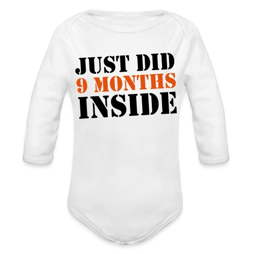 Just Did 9 Months Inside - Organic Longsleeve Baby Bodysuit