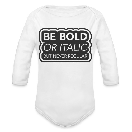 Be bold, or italic but never regular - Baby bio-rompertje met lange mouwen