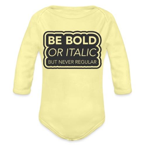 Be bold, or italic but never regular - Baby bio-rompertje met lange mouwen