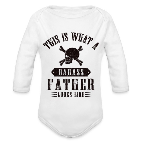 This Is What A Badass Father Looks Like - Organic Longsleeve Baby Bodysuit