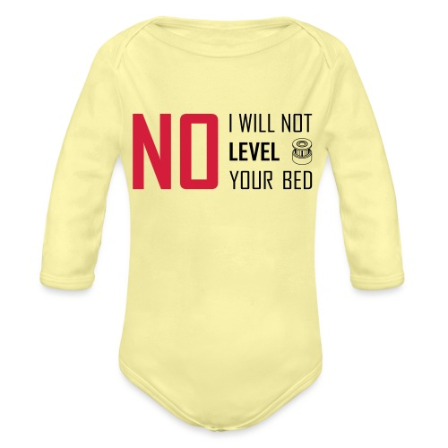 No I will not level your bed (horizontal). - Organic Longsleeve Baby Bodysuit