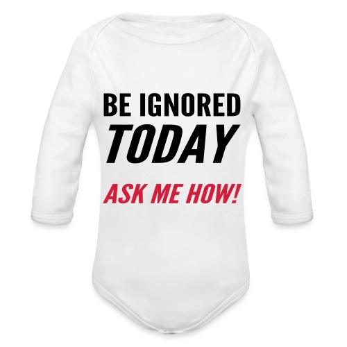 Be Ignored Today - Organic Longsleeve Baby Bodysuit