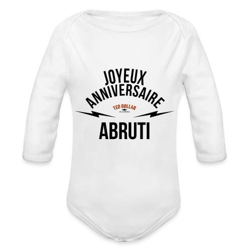 joyeux anniversaire abruti - Body Bébé bio manches longues