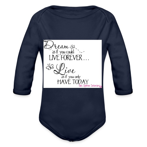 Dream as if you could live forever - Organic Longsleeve Baby Bodysuit