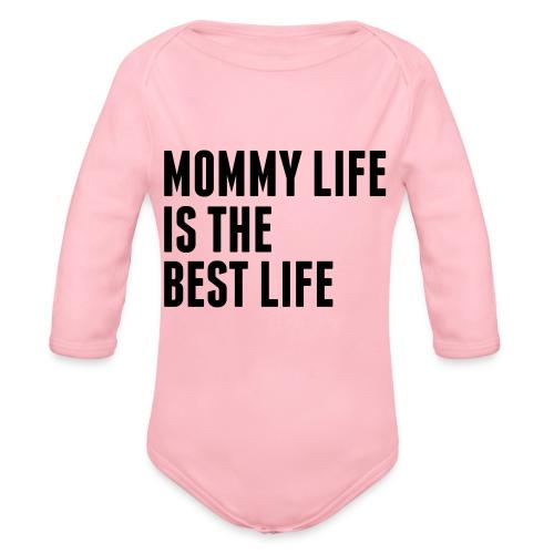 Mommy Life Is The Best Life - Organic Longsleeve Baby Bodysuit