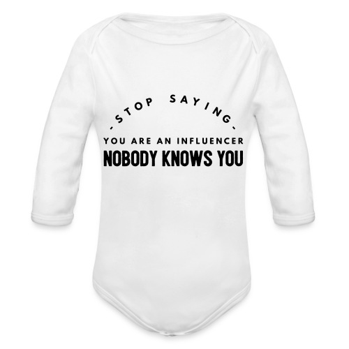 Influencer ? Nobody knows you - Organic Longsleeve Baby Bodysuit