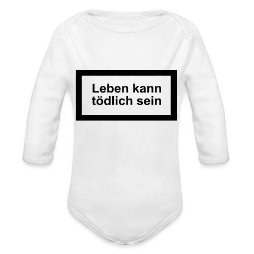 leben_kann_toedlich_sein - Baby Bio-Langarm-Body