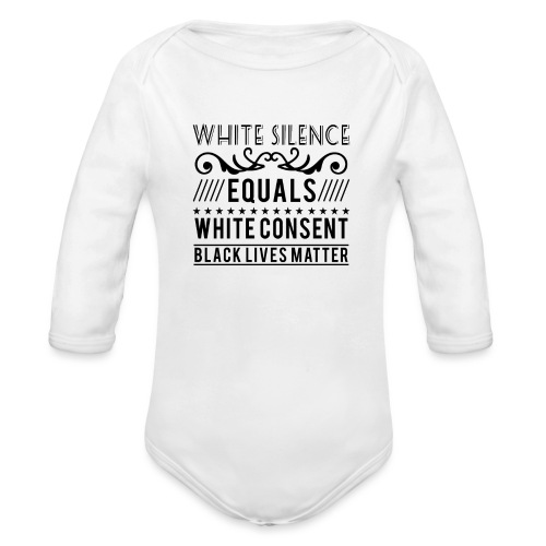 White silence equals white consent black lives - Baby Bio-Langarm-Body